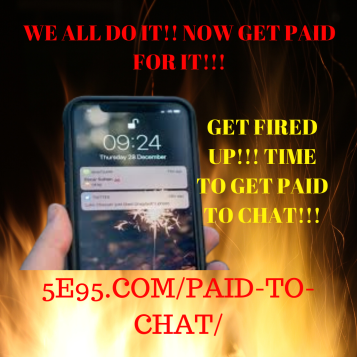 GET FIRED UP!!! TIME TO GET PAID TO CHAT (1)